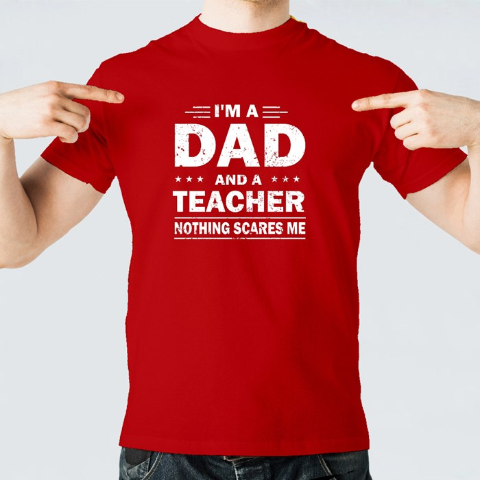 I'm a Dad and a Teacher T-Shirts