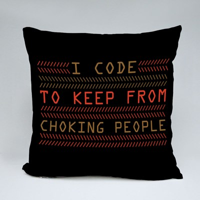 I Code to Keep from Choking 抱枕