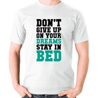 Don't Give up on Your Dream Stay in Bed