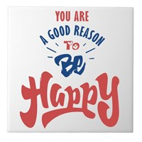 You Are a Good Reason to Be Happy
